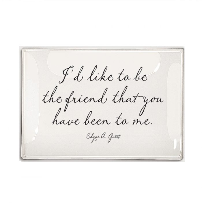 "Ben's Garden - I'd like to be the friend… 4"" x 6"" Glass Tray"