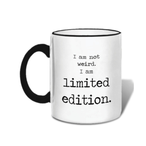 Mugs-I Am Not Weird, I Am Limited Edition
