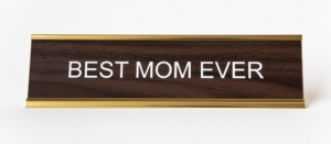 BEST MOM EVER NAMEPLATE