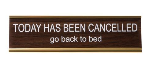 TODAY HAS BEEN CANCELLED GO BACK TO BED NAMEPLATE