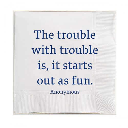 Ben's Garden-The Trouble With Trouble Amusing Cocktail Napkins