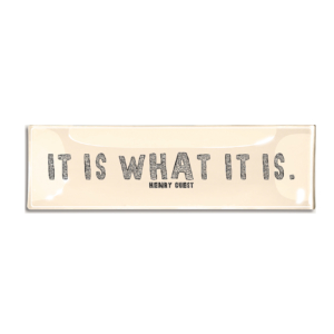 Ben's Garden It Is What It Is Decoupage Glass Quote Tray
