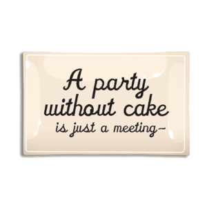 Ben's Garden A Party Without Cake Is Just A Meeting Decoupage Glass Tray