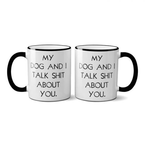 Mugs-My Dog And I Talk Shit About You