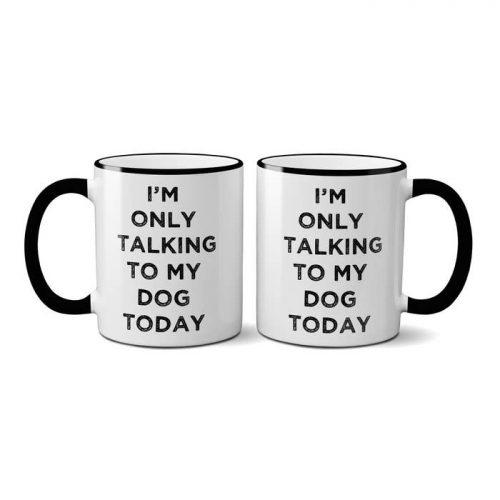 Mugs-I'm Only Talking To My Dog Today
