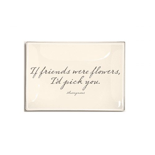 "Ben's Garden - If friends were flowers I'd pick you. 4"" x 6"" Glass Tray"