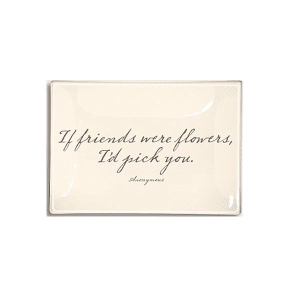 "Ben's Garden - If friends were flowers I'd pick you. 4"" x 6"" Glass Tray"